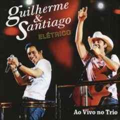 Download CD Guilherme e Santiago   Elétrico Ao Vivo no Trio 2011